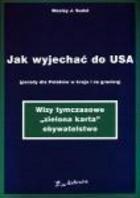 Okładka książki Jak wyjechać do USA (porady dla Polaków w kraju i za granicą)