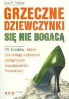 Grzeczne dziewczynki się nie bogacą. 75 błędów, które utrudniają kobietom osiągnięcie niezależności finansowej