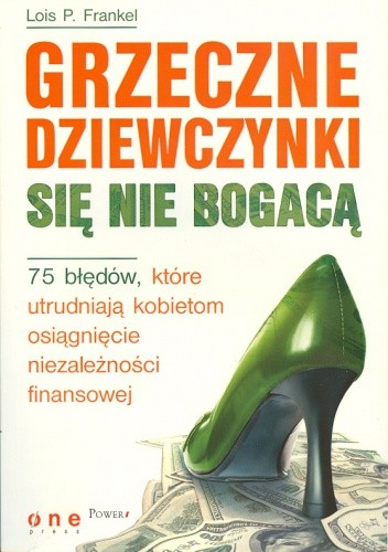 Okładka książki Grzeczne dziewczynki się nie bogacą. 75 błędów, które utrudniają kobietom osiągnięcie niezależności finansowej