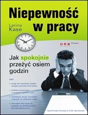 Okładka książki Niepewność w pracy. Jak spokojnie przeżyć osiem godzin