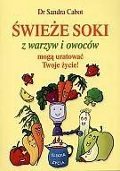 Okładka książki Świeże soki z warzyw i owoców mogą uratować twoje życie!