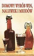 Okładka książki Domowy wyrób win, nalewek i miodów