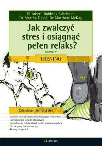Okładka książki Jak zwalczyć stres i osiągnąć pełen relaks? Trening. Wydanie V