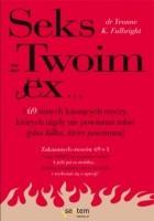 Sex z Twoim Ex... i 69 innych kuszących rzeczy, których nigdy nie powinnaś robić (plus kilka, które powinnaś)