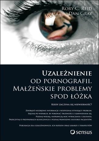 Okładka książki Uzależnienie od pornografii. Małżeńskie problemy spod łóżka
