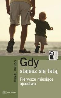 Okładka książki Gdy stajesz się tatą - Pierwsze miesiące ojcostwa