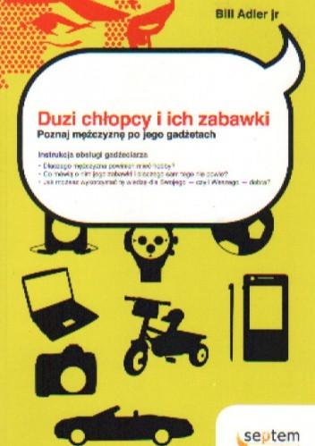 Okładka książki Duzi chłopcy i ich zabawki. Poznaj mężczyznę po jego gadżetach