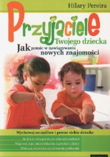 Okładka książki Przyjaciele Twojego dziecka. Jak pomóc w nawiązywaniu nowych znajomości