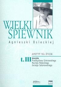 Okładka książki Wielki śpiewnik Agnieszki Osieckiej t. 3. Apetyt na życie