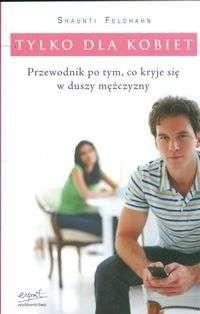 Okładka książki Tylko dla kobiet. Przewodnik po tym, co kryje się w duszy mężczyzny