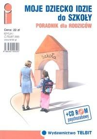 Okładka książki Moje dziecko idzie do szkoły Poradnik dla rodziców