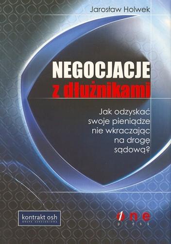 Okładka książki Negocjacje z dłużnikami. Jak odzyskać swoje pieniądze nie wkraczając na drogę sądową