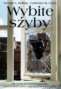 Okładka książki Wybite szyby Jak zwalczyć przestępczość i przywrócić ład....