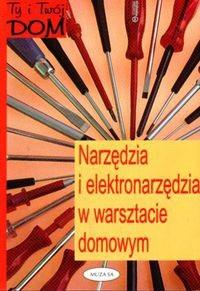 Okładka książki Narzędzia i elektronarzędzia w warsztacie domowym