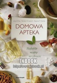 Okładka książki Domowa apteka - Najlepsze recepty na zdrowie - Jorg zittlau, Norbert Kriegisch, Dagmar P. Heinke