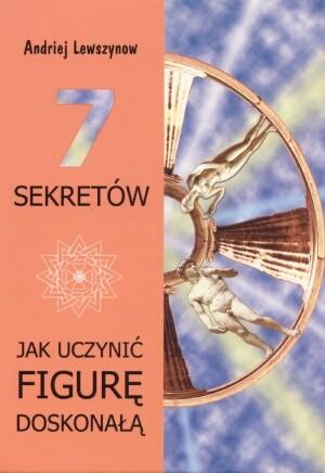 Okładka książki Jak uczynić figurę doskonałą - 7 sekretów