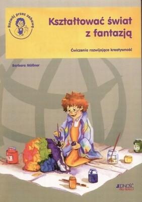 Okładka książki Kształtować świat z fantazją. ćwiczenia rozwijające kreatywność