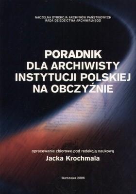 Okładka książki Poradnik dla archiwisty instytucji polskiej na obczyźnie