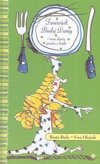 Okładka książki Twarożek Białej Damy i inne dania prosto z bajki
