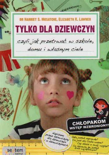 Okładka książki Tylko Dla Dziewczyn, Czyli Jak Przetrwać W Szkole, Domu I Własnym Ciele