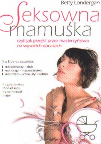 Okładka książki Seksowna mamuśka, czyli jak przejść przez macierzyństwo na wysokich obcasach
