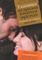 Tajemnice szczęśliwie żonatych mężczyzn. Zdobądź na zawsze serce żony