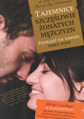 Okładka książki Tajemnice szczęśliwie żonatych mężczyzn. Zdobądź na zawsze serce żony