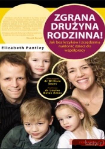 Okładka książki zgrana drużyna rodzinna! Jak bez krzyków i zrzędzenia nakłonić dzieci do współpracy