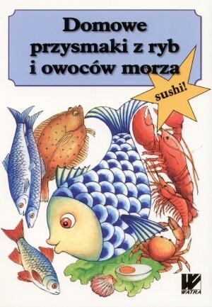 Okładka książki Domowe przysmaki z ryb i owoców morza