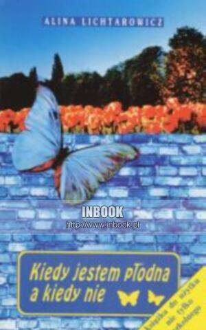 Okładka książki Kiedy jestem płodna a kiedy nie - Alina Lichtarowicz