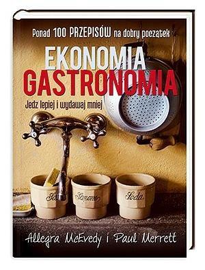 Okładka książki Ekonomia gastronomia. Jedz lepiej i wydawaj mniej