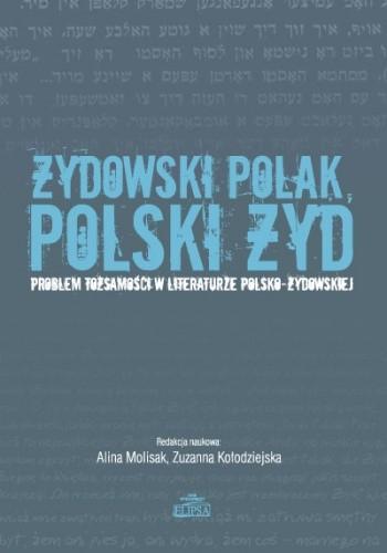 Okładka książki Żydowski Polak, polski Żyd. Problem tożsamości w literaturze polsko-żydowskiej
