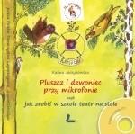 Okładka książki Pluszcz i dzwoniec przy mikrofonie, czyli jak zrobić w szkole teatr na stole