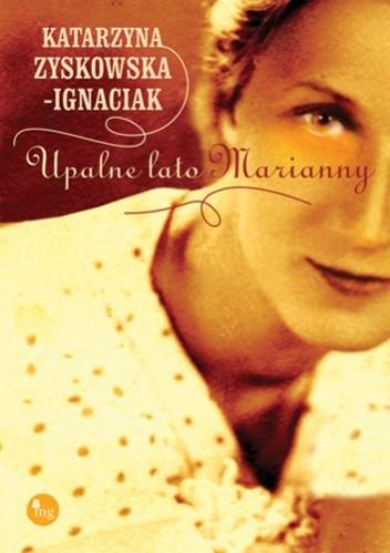 """Katarzyna Zyskowska- Ignaciak """"Upalne lato Marianny"""""""