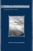 Okładka książki Historia chrześcijaństwa: lepiej zrozumieć nasze czasy