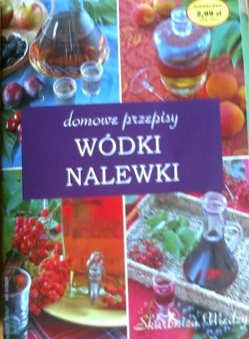 Okładka książki Wódki i nalewki. Domowy wyrób