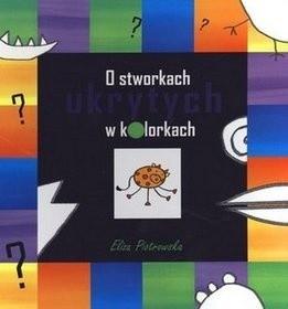 Okładka książki O stworkach ukrytych w kolorkach