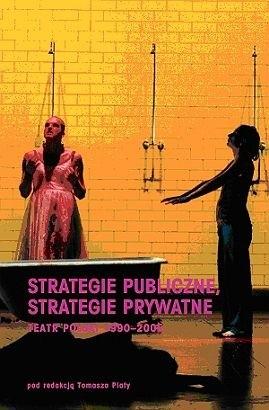 Okładka książki Strategie publiczne, strategie prywatne. Teatr polski 1990-2005