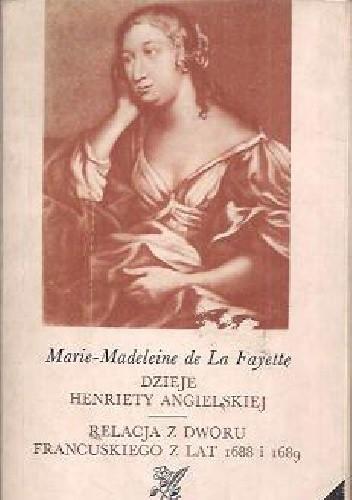 Okładka książki Dzieje Henriety Angielskiej; Relacja z dworu francuskiego z lat 1688 i 1689