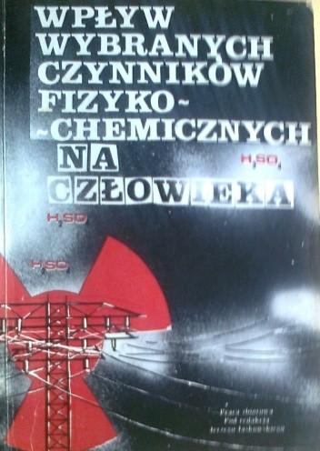 Okładka książki Wpływ wybranych czynników fizyko-chemicznych na człowieka