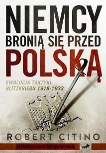 Okładka książki Niemcy bronią się przed Polską. Ewolucja taktyki Blitzkriegu 1918-1933