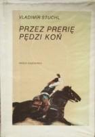 Przez prerię pędzi koń