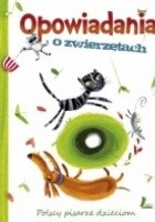 Opowiadania o zwierzętach. Polscy pisarze dzieciom