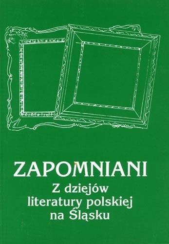 Okładka książki Zapomniani. Z dziejów literatury polskiej na Śląsku
