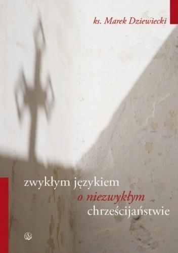 Okładka książki Zwykłym językiem o niezwykłym chrześcijaństwie