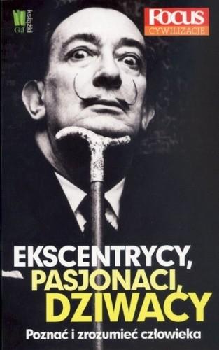 Okładka książki Ekscentrycy, pasjonaci, dziwacy. Poznać i zrozumieć człowieka.