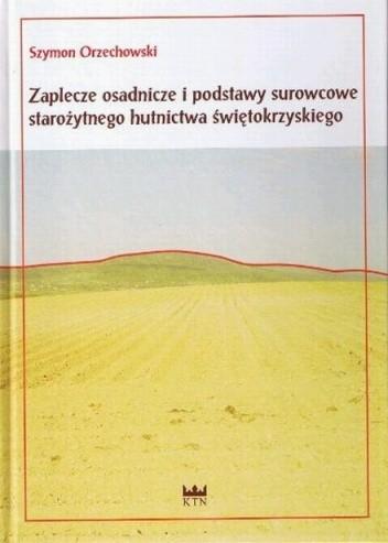 Okładka książki Zaplecze osadnicze i podstawy surowcowe starożytnego hutnictwa świętokrzyskiego