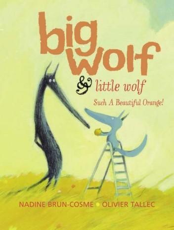 Okładka książki Big Wolf and Little Wolf. Such A Beautiful Orange!