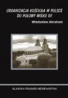 Organizacja Kościoła w Polsce do połowy wieku XII