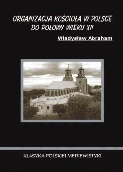 Okładka książki Organizacja Kościoła w Polsce do połowy wieku XII